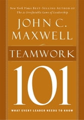 Teamwork 101 - What Every Leader Needs to Know ebook by John C. Maxwell