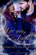 For You, I Will (Fallen Guardians 3.5) ebook by Georgia Lyn Hunter