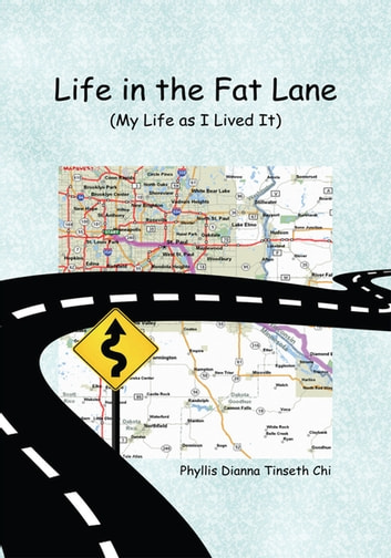 Life in the Fat Lane:My Life as I Lived It - My Life as I Lived It ebook by Phyllis Dianna Tinseth Chi