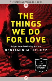 The Things We Do for Love ebook by Benjamin M. Schutz