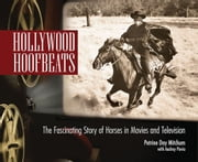 Hollywood Hoofbeats - The Fascinating Story of Horses in Movies and Television ebook by Petrine Day Mitchum,Audrey Pavia