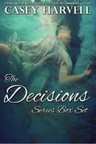 The Decision Series Box Set - Decisions Series ebook by Casey Harvell