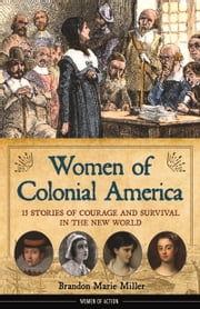 Women of Colonial America - 13 Stories of Courage and Survival in the New World ebook by Brandon Marie Miller