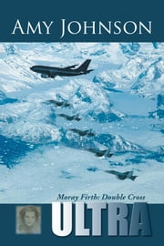 Ultra - Moray Firth: Double Cross ebook by Amy Johnson