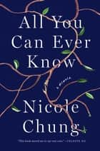 All You Can Ever Know - A Memoir ebook by Nicole Chung