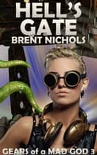 Hell's Gate: A Steampunk Lovecraft Adventure ebook by Brent Nichols