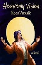 Heavenly Vision ebook by Koos Verkaik