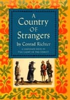A COUNTRY OF STRANGERS ebook by Conrad Richter