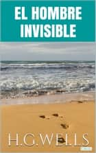 El Hombre Invisible ebook by H.G. Wells