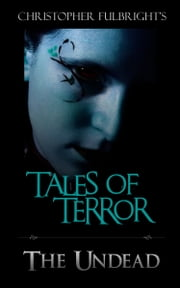 Tales of Terror: The Undead ebook by Christopher Fulbright