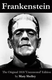 Frankenstein (The Original 1818 'Uncensored' Edition) ebook by Mary Shelley