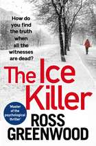 The Ice Killer - A gripping, chilling crime thriller that you won't be able to put down eBook by Ross Greenwood