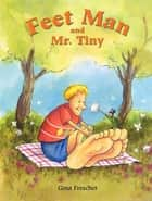 Feet Man and Mr. Tiny eBook by Gina Freschet