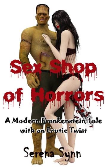 Sex Shop of Horrors: A Modern Frankenstein Tale With an Erotic Twist ebook by Serena Synn