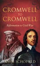 Cromwell to Cromwell - Reformation to Civil War ebook by John Schofield
