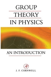 Group Theory in Physics - An Introduction ebook by John F. Cornwell