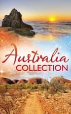 Australia Collection (Mills & Boon e-Book Collections) ebook by Helen Bianchin, Trish Morey, Anna Cleary,...