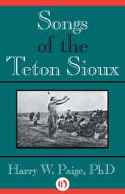 Songs of the Teton Sioux ebook by Harry W. Paige, PhD
