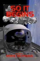 So It Begins ebook by Mike McPhail, David Sherman, John C. Wright