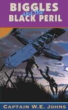 Biggles and the Black Peril ebook by W E Johns