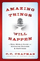 Amazing Things Will Happen ebook by C.C. Chapman