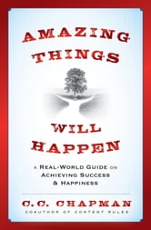 Amazing Things Will Happen - A Real-World Guide on Achieving Success and Happiness ebook by C.C. Chapman