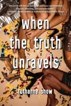 When the Truth Unravels eBook by RuthAnne Snow