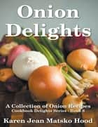 Onion Delights Cookbook ebook by Karen Jean Matsko Hood