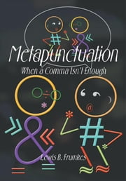 Metapunctuation - When a Comma Isn't Enough ebook by Lewis Burke Frumkes