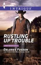 Rustling Up Trouble ebook by Delores Fossen