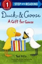 Duck & Goose, A Gift for Goose ebook by Tad Hills