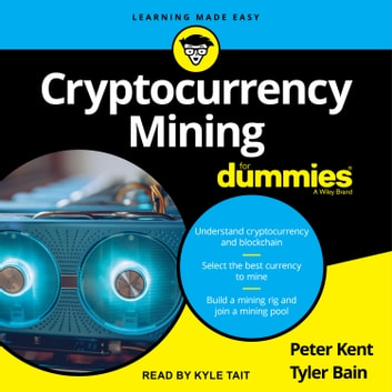 Cryptocurrency Mining for Dummies audiobook by Peter Kent,Tyler Bain