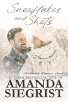 Snowflakes and Shots ebook by Amanda Siegrist