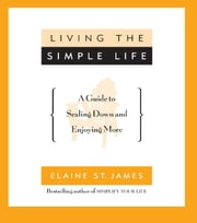 Living the Simple Life - A Guide to Scaling Down and Enjoying More ebook by Elaine St. James