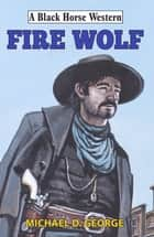 Fire Wolf ebook by Michael George
