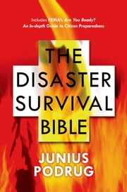 The Disaster Survival Bible ebook by Junius Podrug