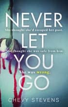Never Let You Go - A heart-stopping psychological thriller you won't be able to put down ebook by Chevy Stevens