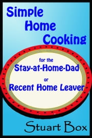 Simple Home Cooking for the Stay-at-Home Dad or Recent Home Leaver ebook by Stuart Box