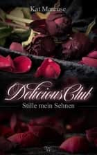 Delicious Club 1 - Stille mein Sehnen ebook by Kat Marcuse