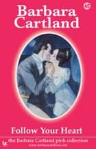 45 Follow Your Heart ebook by Barbara Cartland