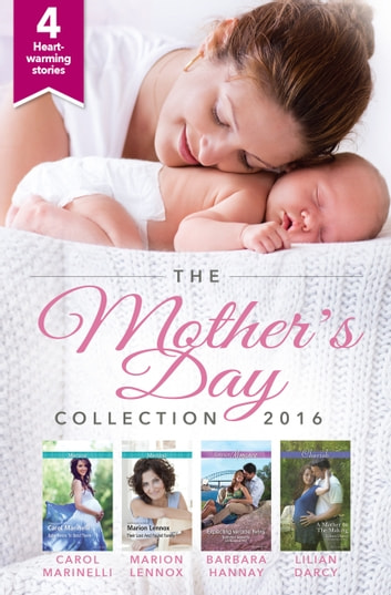 Mother's Day Collection 2016 - 4 Book Box Set 電子書 by Carol Marinelli,Marion Lennox,Barbara Hannay,Lilian Darcy