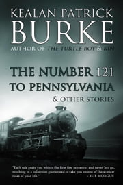 The Number 121 to Pennsylvania & Others ebook by Kealan Patrick Burke
