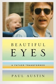 Beautiful Eyes: A Father Transformed ebook by Paul Austin