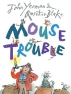 Mouse Trouble ebook by John Yeoman, Quentin Blake