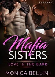 Mafia Sisters. Love in the Dark ebook by Monica Bellini