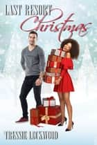 Last Resort Christmas: Interracial Romance ebook by Tressie Lockwood