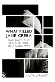 What Killed Jane Creba - Rap, Race, and the Invention of a Gang War ebook by Anita Arvast
