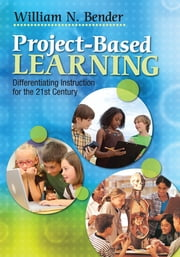 Project-Based Learning - Differentiating Instruction for the 21st Century ebook by William N. Bender