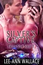 Silver's Captive ebook by Lee-Ann Wallace