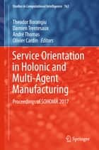 Service Orientation in Holonic and Multi-Agent Manufacturing - Proceedings of SOHOMA 2017 ebook by Theodor Borangiu, Damien Trentesaux, André Thomas,...